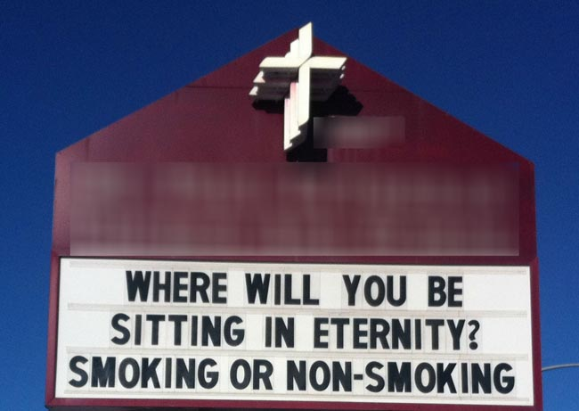 Church sign: Where will you be sitting in eternity? Smoking or non-smoking